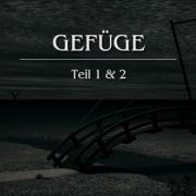GEFÜGE - Teil 1&2